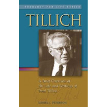 Tillich: A Brief Overview of the Life and Writings of Paul Tillich by Daniel J Peterson, 9781932688863