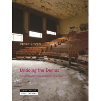 Undoing the Demos: Neoliberalism's Stealth Revolution by Wendy Brown, 9781935408543