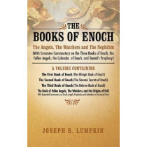 The Books of Enoch: The Angels, The Watchers and The Nephilim (with Extensive Commentary on the Three Books of Enoch, the Fallen Angels, the Calendar of Enoch, and Daniel's Prophecy): A Volume Containing The First Book of Enoch (The Ethiopic Book of Enoch