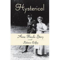 Hysterical: Anna Freud's Story by Rebecca Coffey, 9781938314421
