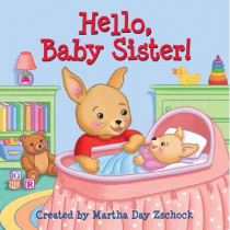 Hello, Baby Sister! by Martha Day Zschock, 9781938700675
