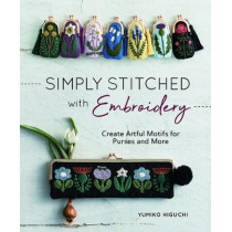 Simply Stitched with Embroidery: Embroidery Motifs for Purses and More by Yumiko Higuchi, 9781940552460