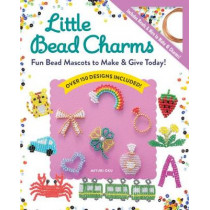 Little Bead Charms: Seed Bead Mascots to Make & Give Today! by Miyuki Oku, 9781940552514