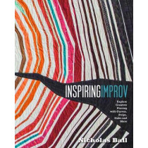 Inspiring Improv: Explore Creative Piecing with Curves, Strips, Slabs and More by Nicholas Ball, 9781940655376