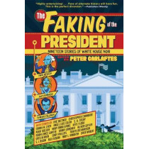 Faking of the President: Nineteen Stories of White House Noir by Peter Carlaftes, 9781941110898