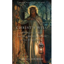 Christ'S Will: Tarot, Kundalini, and the Christification of the Human Soul by Samael Aun Weor, 9781943358090