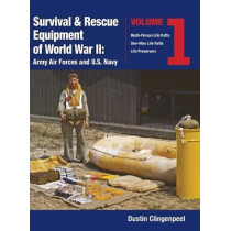 Survival & Rescue Equipment of World War II-Army Air Forces and U.S. Navy Vol.1 by Dustin Clingenpeel, 9781943492602