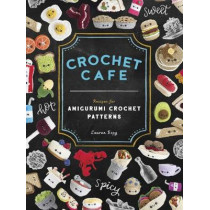 Crochet Cafe: Recipes for Amigurumi Crochet Patterns by Lauren Espy, 9781944515935