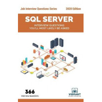 SQL Server: Interview Questions You'll Most Likely Be Asked by Vibrant Publishers, 9781946383044