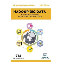 Hadoop BIG DATA: Interview Questions You'll Most Likely Be Asked by Vibrant Publishers, 9781946383488