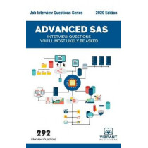 Advanced SAS Interview Questions You'll Most Likely Be Asked by Vibrant Publishers, 9781946383747