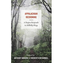 Appalachian Reckoning: A Region Responds to Hillbilly Elegy by Anthony Harkins, 9781946684790