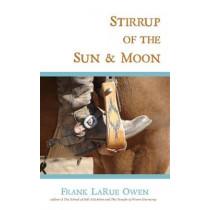 Stirrup of the Sun & Moon by Frank LaRue Owen, 9781947003712