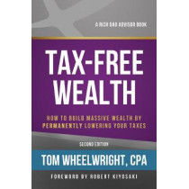 Tax-Free Wealth: How to Build Massive Wealth by Permanently Lowering Your Taxes by Tom Wheelwright, 9781947588059