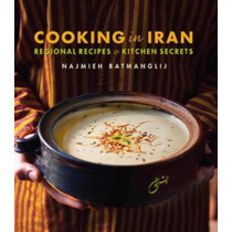 Cooking in Iran: Regional Recipes and Kitchen Secrets by Najmieh Batmanglij, 9781949445077