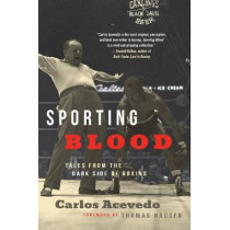 Sporting Blood: Tales from the Dark Side of Boxing by Carlos Acevedo, 9781949590081