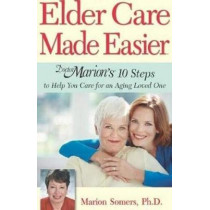Elder Care Made Easier: Doctor Marion's 10 Steps to Help You Care for an Aging Loved One by Marion Somers, 9781950091201