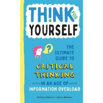 Think for Yourself: The Ultimate Guide to Critical Thinking in an Age of Information Overload by Andrea Debbink, 9781950500048