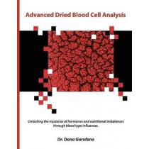 Advanced Dried Blood Cell Analysis: Unlocking mysteries of hormones & nutritional imbalances thru blood type... by Dona Garofano, 9781950846085