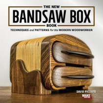 The New Bandsaw Box Book: Techniques & Patterns for the Modern Woodworker by David Picciuto, 9781950934140