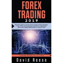 Forex Trading: Beginner's guide to the best Swing and Day Trading Strategies, Tools, Tactics and Psychology to profit from outstanding Short-term Trading Opportunities on Currency Pairs by David Reese, 9781951595647