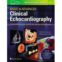 Basic to Advanced Clinical Echocardiography. A Self-Assessment Tool for the Cardiac Sonographer by Bonita Anderson, 9781975136253