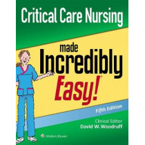 Critical Care Nursing Made Incredibly Easy by David W. Woodruff, 9781975144302