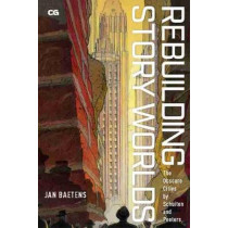 Rebuilding Story Worlds: The Obscure Cities by Schuiten and Peeters by Jan Baetens, 9781978808478