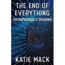 The End of Everything: (astrophysically Speaking) by Katie Mack, 9781982103545
