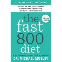 The Fast800 Diet: Discover the Ideal Fasting Formula to Shed Pounds, Fight Disease, and Boost Your Overall Health by Dr Michael Mosley, 9781982106904
