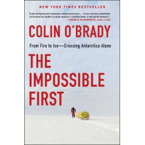 The Impossible First: From Fire to Ice-Crossing Antarctica Alone by Colin O'Brady, 9781982133115