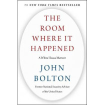 The Room Where It Happened: A White House Memoir by John Bolton, 9781982148034