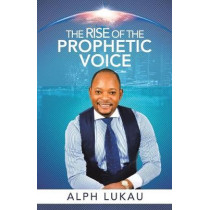 The Rise of the Prophetic Voice by Alph Lukau, 9781982237585