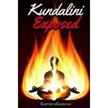 Kundalini Exposed: Disclosing the Cosmic Mystery of Kundalini. The Ultimate Guide to Kundalini Yoga, Kundalini Awakening, Rising, and Reposing on its Hidden Throne. by Santatagamana, 9781984171429
