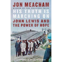 His Truth is Marching On: John Lewis and the Power of Hope by Jon Meacham, 9781984855022