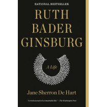 Ruth Bader Ginsburg: A Life by Jane Sherron De Hart, 9781984897831