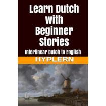Learn Dutch with Beginner Stories: Interlinear Dutch to English by Bermuda Word Hyplern, 9781987949810