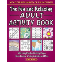 The Fun and Relaxing Adult Activity Book: With Easy Puzzles, Coloring Pages, Writing Activities, Brain Games and Much More by Fun Adult Activity Book, 9781988923024