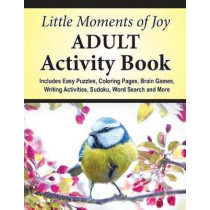 Little Moments of Joy Adult Activity Book: Includes Easy Puzzles, Coloring Pages, Brain Games, Writing Activities, Sudoku, Word Search and More by J K Timmet, 9781988923123