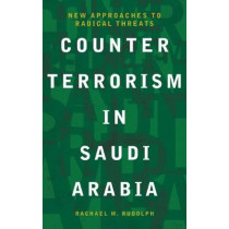 Counterterrorism in Saudi Arabia: New Approaches to Radical Threats by Rachael M. Rudolph, 9781999878702
