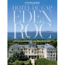 Hotel du Cap-Eden-Roc: A Timeless Legend on the French Riviera by Alexandra Campbell, 9782080203939