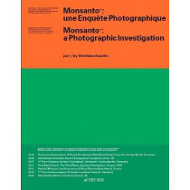 Monsanto: A Photographic Investigation by Mathieu Asselin, 9782330124076