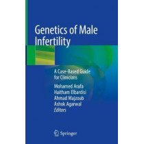 Genetics of Male Infertility: A Case-Based Guide for Clinicians by Mohamed Arafa, 9783030379711