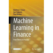 Machine Learning in Finance: From Theory to Practice by Matthew F. Dixon, 9783030410674
