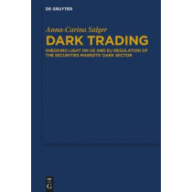 Dark Trading: Shedding Light on US and EU Regulation of the Securities Markets' Dark Sector by Anna-Carina Salger, 9783110661446