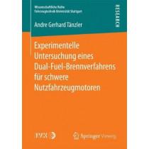 Experimentelle Untersuchung Eines Dual-Fuel-Brennverfahrens Fur Schwere Nutzfahrzeugmotoren by Andre Gerhard Tanzler, 9783658189204