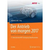 Der Antrieb Von Morgen 2017: Hybride Und Elektrische Antriebssysteme 11. Internationale Mtz-Fachtagung Zukunftsantriebe by Johannes Liebl, 9783658192235