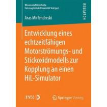 Entwicklung Eines Echtzeitfahigen Motorstroemungs- Und Stickoxidmodells Zur Kopplung an Einen Hil-Simulator by Aras Mirfendreski, 9783658193287
