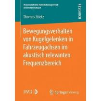 Bewegungsverhalten Von Kugelgelenken in Fahrzeugachsen Im Akustisch Relevanten Frequenzbereich by Thomas Stietz, 9783658212674