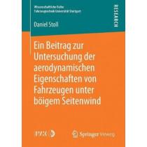 Ein Beitrag Zur Untersuchung Der Aerodynamischen Eigenschaften Von Fahrzeugen Unter Boeigem Seitenwind by Daniel Stoll, 9783658215446